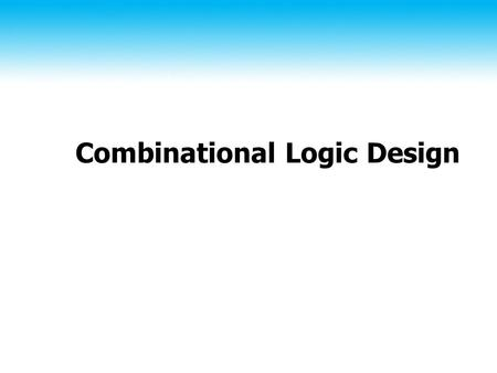 Combinational Logic Design. 2 Combinational Circuits A combinational logic circuit has: ♦ A set of m Boolean inputs, ♦ A set of n Boolean outputs ♦ n.