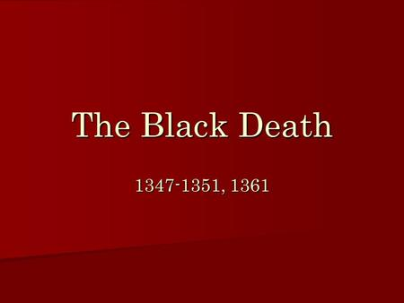 The Black Death 1347-1351, 1361.