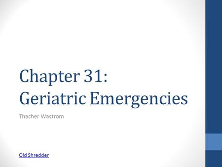 Chapter 31: Geriatric Emergencies Thacher Wastrom Old Shredder.