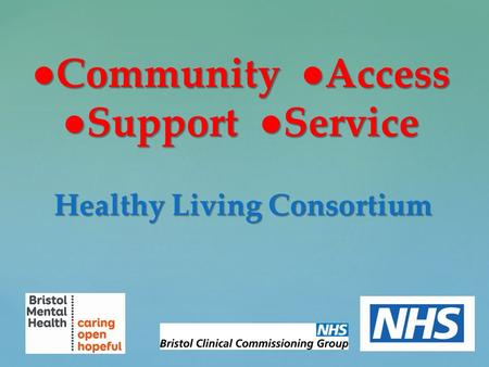 ● Community ●Access ●Support ●Service Healthy Living Consortium.
