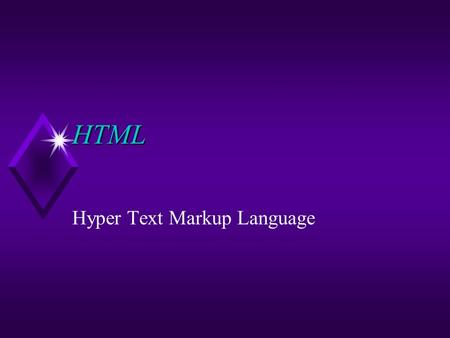 "HTML Hyper Text Markup Language. The Basics u HTML documents contain ""tags"" which instruct the Browser software on how to present the information within."