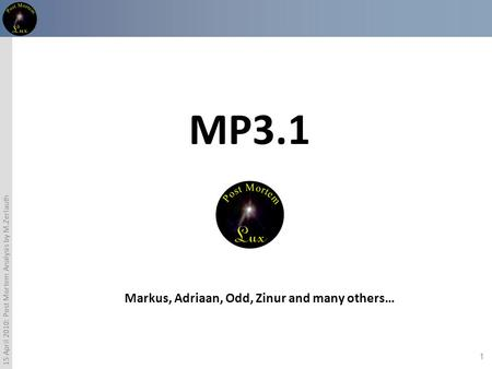 1 15 April 2010: Post Mortem Analysis by M.Zerlauth MP3.1 Markus, Adriaan, Odd, Zinur and many others…