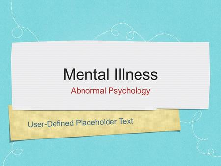 User-Defined Placeholder Text Mental Illness Abnormal Psychology.