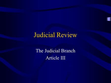 Judicial Review The Judicial Branch Article III. Jurisdiction Original jurisdiction: where the case is heard first, usually in a trial. Appellate jurisdiction: