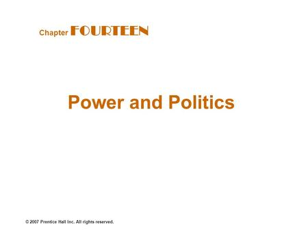 © 2007 Prentice Hall Inc. All rights reserved. Power and Politics Chapter FOURTEEN.