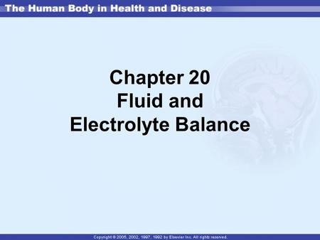 "Chapter 20 Fluid and Electrolyte Balance. Body Fluids Water is most abundant body compound –References to ""average"" body water volume in reference tables."
