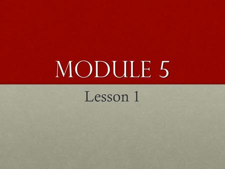 Module 5 Lesson 1. Objective Relate 10 more, 10 less, 100 more, and 100 less to addition and subtraction of 10 and 100.