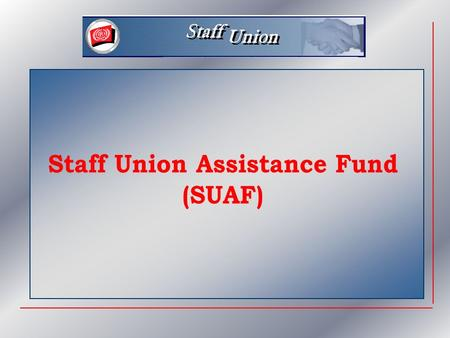 Topics  How the Fund operates  Requests for assistance  Present financial situation of the Fund  The Staff Union policy.