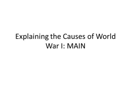 Explaining the Causes of World War I: MAIN. Setting the Stage Other than the fighting in Africa (which was largely taken care of with the Berlin Conference)
