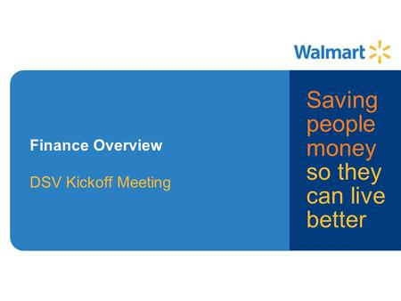 Finance Overview DSV Kickoff Meeting Saving people money so they can live better.