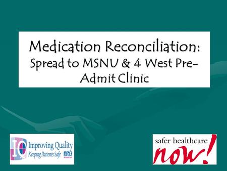 Medication Reconciliation: Spread to MSNU & 4 West Pre- Admit Clinic.