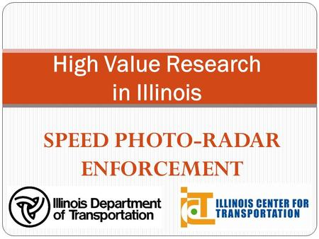 SPEED PHOTO-RADAR ENFORCEMENT High Value Research in Illinois.