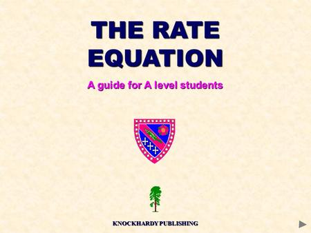 THE RATE <strong>EQUATION</strong> A guide for A level students KNOCKHARDY PUBLISHING.