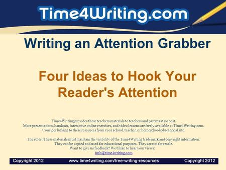 Writing an Attention Grabber Four Ideas to Hook Your Reader's Attention Time4Writing provides these teachers materials to teachers and parents at no cost.