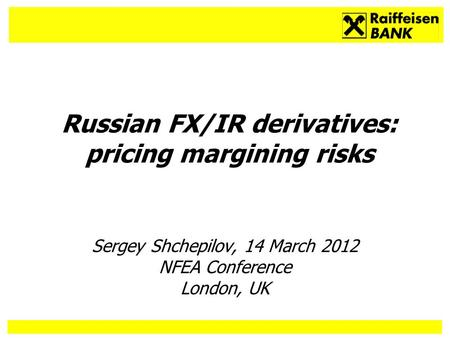 1 Sergey Shchepilov, 14 March 2012 NFEA Conference London, UK Russian FX/IR derivatives: pricing margining risks.