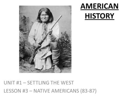 AMERICAN HISTORY UNIT #1 – SETTLING THE WEST LESSON #3 – NATIVE AMERICANS (83-87)
