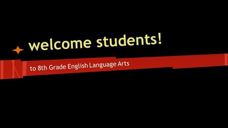 Welcome students! to 8th Grade English Language Arts.