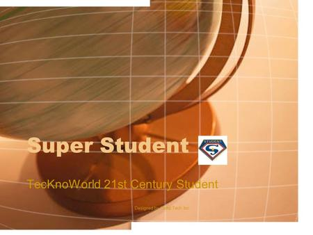 Super Student TecKnoWorld 21st Century Student Designed by Camp Tech Inc.
