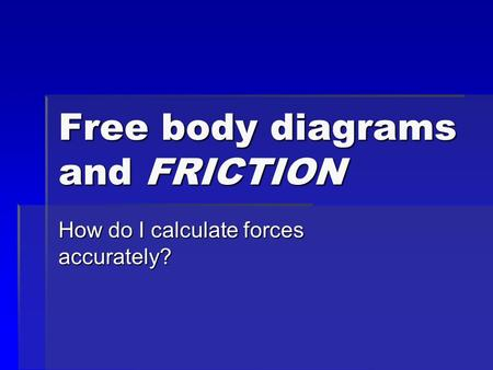 Free body diagrams and FRICTION How do I calculate forces accurately?
