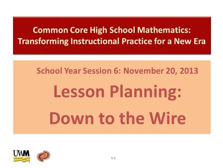 School Year Session 6: November 20, 2013 Lesson Planning: Down to the Wire 1.1.