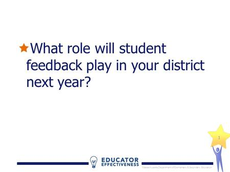 Massachusetts Department of Elementary & Secondary Education 11  What role will student feedback play in your district next year?