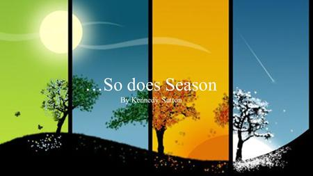 …So does Season By Kennedy Sutton. Every emotion and age is portrayed through a season Every character is characterized through a season and can take.