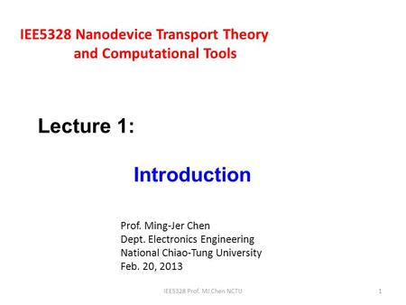 IEE5328 Nanodevice Transport Theory and Computational Tools Prof. Ming-Jer Chen Dept. Electronics Engineering National Chiao-Tung University Feb. 20, 2013.