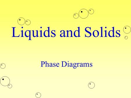 Liquids and Solids Phase Diagrams. How do substances change state? Beginning StateEnding StateProcess of Change SolidLiquidMelting SolidGasSublimation.