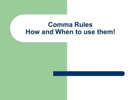 Comma Rules How and When to use them!. Comma Rule 1: Use commas to separate items in a series A series is three or more items written one after another.