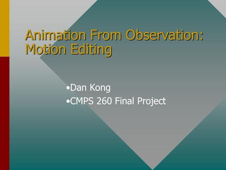 Animation From Observation: Motion Editing Dan Kong CMPS 260 Final Project.