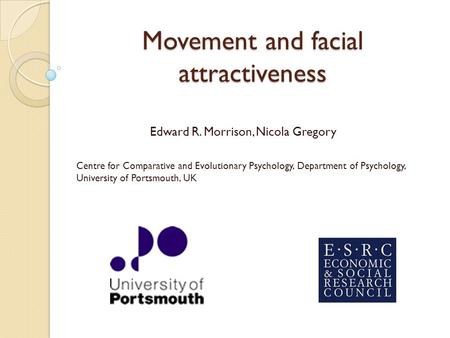 Movement and facial attractiveness Edward R. Morrison, Nicola Gregory Centre for Comparative and Evolutionary Psychology, Department of Psychology, University.