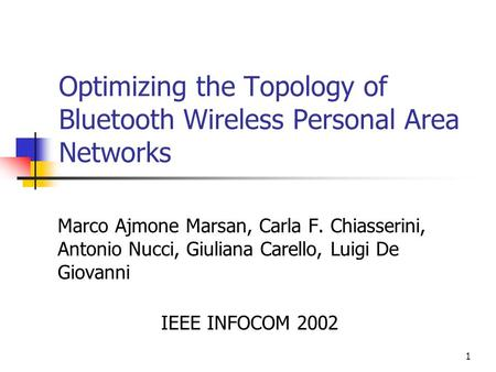 1 Optimizing the Topology of Bluetooth Wireless Personal Area Networks Marco Ajmone Marsan, Carla F. Chiasserini, Antonio Nucci, Giuliana Carello, Luigi.