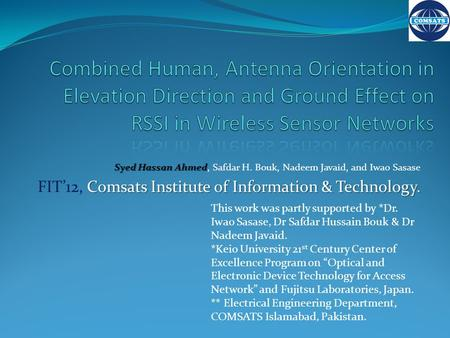 Combined Human, Antenna Orientation in Elevation Direction and Ground Effect on RSSI in Wireless Sensor Networks Syed Hassan Ahmed, Safdar H. Bouk, Nadeem.