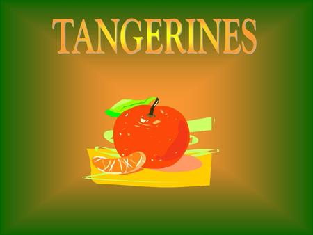 Tangerines have been cultivated for 3,000 years in china and Japan. However, they did not reach Europe and North America until the nineteenth century.