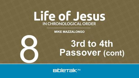 MIKE MAZZALONGO 3rd to 4th Passover (cont) 8. 82.Jesus at Jerusalem during the Feast of Tabernacles- John 7:1-52 3rd to 4th Passover (cont)