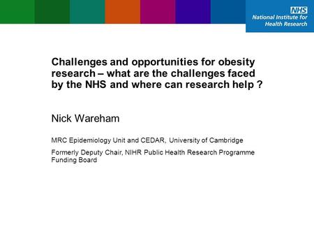 Evaluation, Trials and Studies Coordinating Centre Challenges and opportunities for obesity research – what are the challenges faced by the NHS and where.