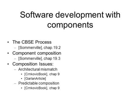 Software development with components The CBSE Process – [Sommerville], chap.19.2 Component composition – [Sommerville], chap 19.3 Composition Issues: –