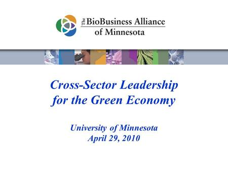 Cross-Sector Leadership for the Green Economy University of Minnesota April 29, 2010.