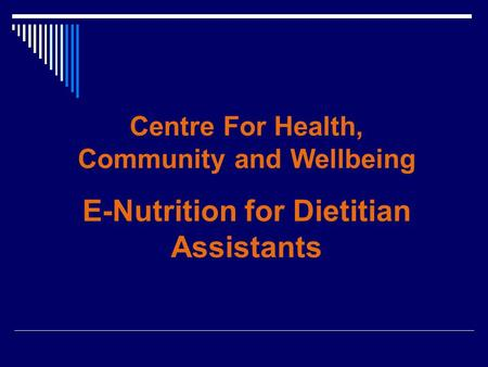 Centre For Health, Community and Wellbeing E-Nutrition for Dietitian Assistants.