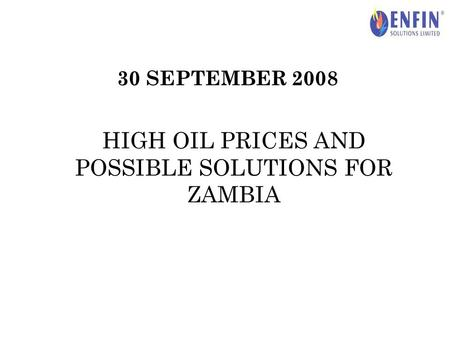 30 SEPTEMBER 2008 HIGH OIL PRICES AND POSSIBLE SOLUTIONS FOR ZAMBIA.