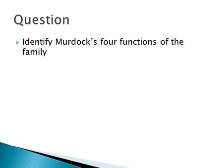  Identify Murdock's four functions of the family.