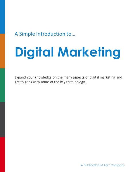 A Simple Introduction to… Digital Marketing Expand your knowledge on the many aspects of digital marketing and get to grips with some of the key terminology.
