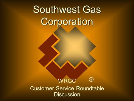 R Southwest Gas Corporation WRGC Customer Service Roundtable Discussion.
