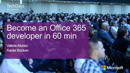 | Lausanne Become an Office 365 developer in 60 min Valerie Alonso Xavier Bocken.