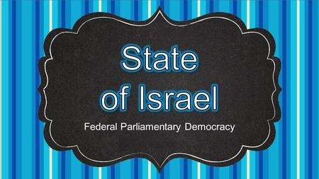 Federal Parliamentary Democracy. In 1948, the United Nations voted to divide the former British colony of Palestine into two parts. One part became the.