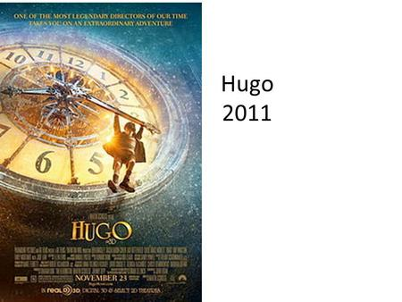 Hugo 2011. JOURNAL: What do you think of the film Hugo, and why? Today: 1. Notes on Hugo 2.