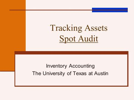 Tracking Assets Spot Audit Inventory Accounting The University of Texas at Austin.
