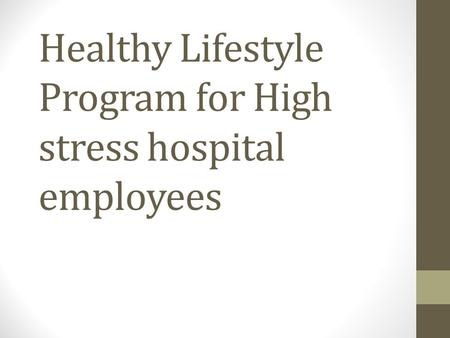 Healthy Lifestyle Program for High stress hospital employees.