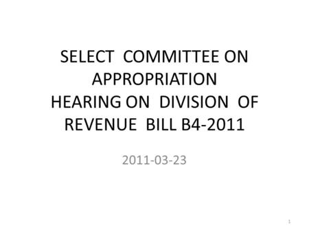 SELECT COMMITTEE ON APPROPRIATION HEARING ON DIVISION OF REVENUE BILL B4-2011 2011-03-23 1.