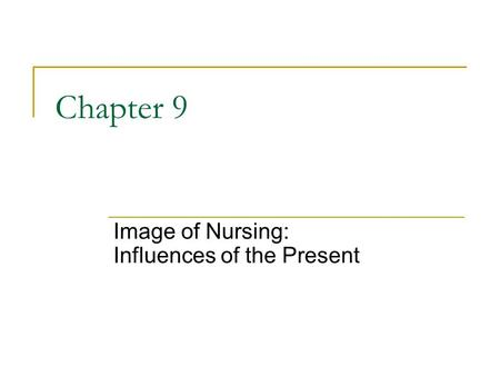 Copyright © 2006 Elsevier, Inc. All rights reserved Chapter 9 Image of Nursing: Influences of the Present.